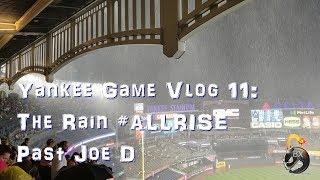 Yankee Game Vlog 11: The Rain #AllRise past Joe D
