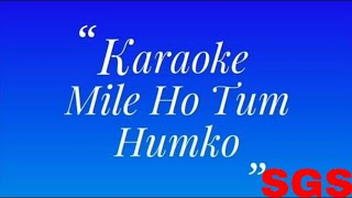 Mile Ho Tum Humko karaoke with lyrics original
