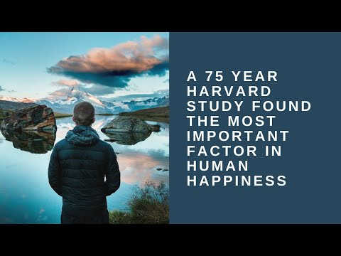 A 75 Year Old Harvard Study Revealed The Most Important Factor In Human Happiness