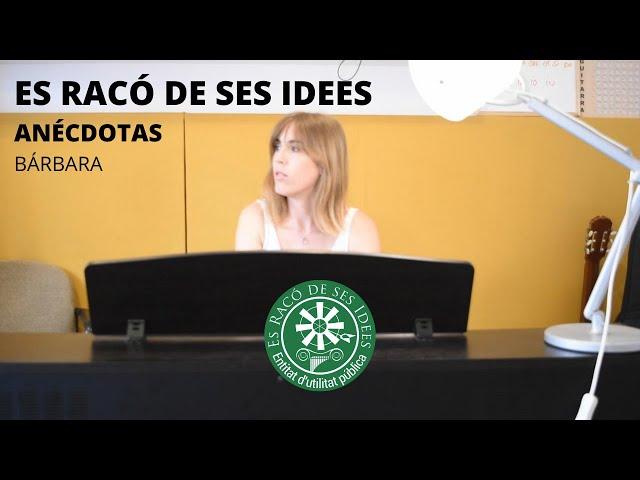 Es Racó de ses Idees - Bárbara (Anécdotas)