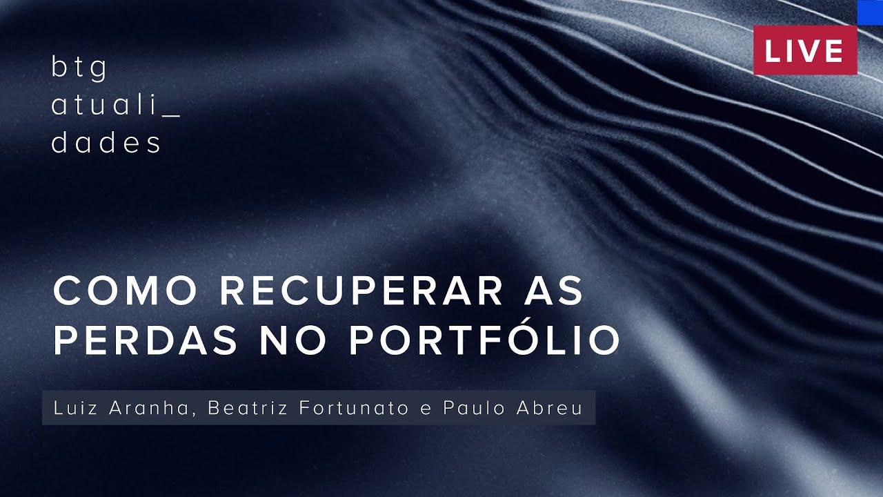 Como recuperar as perdas no portfólio | Luiz Aranha, Beatriz Fortunato e Paulo Abreu