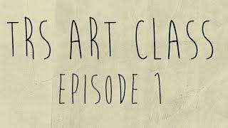 TRS Art Class Episode 1