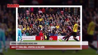 Tin Thể Thao 24h Hôm Nay (19h - 17/9): Vòng 5 Ngoại Hạnh Anh - Man City Thắng Đậm, Liverpool Hòa