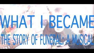WHAT I BECAME: THE STORY OF FUNERAL: A MUSICAL (Teaser)