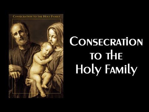 Consecration To The Holy Family prayer