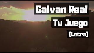 Galvan Real - Tu Juego (letra) 🎵