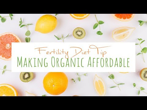 Fertility Diet Tip -  Making Organic Affordable