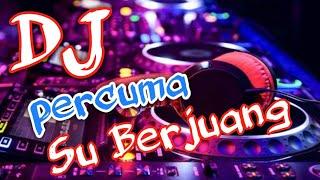 Dj- PERCUMA SUBERJUANG (REMIX FULL BASS 2019)