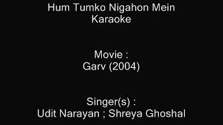 Hum Tumko Nigahon Mein - Karaoke - Garv (2004) - Udit Narayan ; Shreya Ghoshal