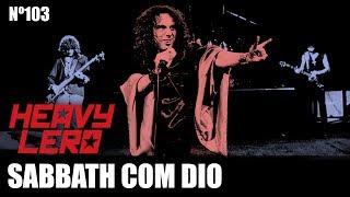 Heavy Lero 103 - BLACK SABBATH com DIO (1ªparte) - apresentado por Gastão e Clemente