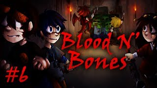 Blood N' Bones - Часть 6 -