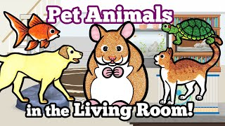 Cute Pet Animals in the Living Room | Animals for Kids | Learning for Kids | Kids Videos