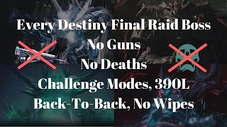 Every Destiny Final Boss, NO GUNS, No Deaths, Challenge Modes, Back-To-Back, 390L, No Wipes