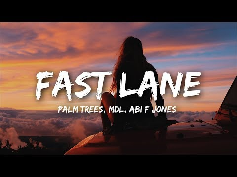 Palm Trees & MdL - Fast Lane (Lyrics) ft. Abi F Jones