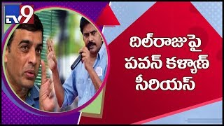 Pawan Kalyan serious on producer Dil Raju - TV9