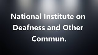 National Institute on Deafness and Other Commun. - Medical Definition and Pronunciation