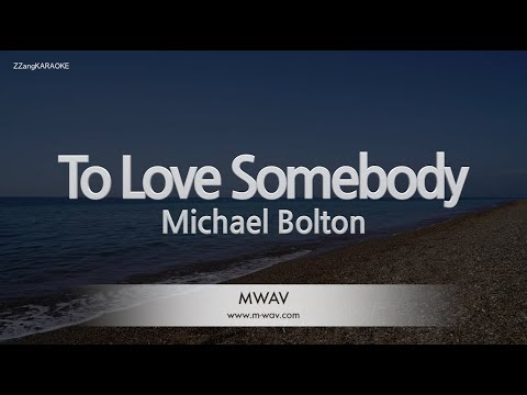 Download Michael Bolton-To Love Somebody (Melody) [ZZang KARAOKE]