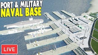 LIVE - Building Military Port & Cargo Docks | Cities: Skylines Gameplay