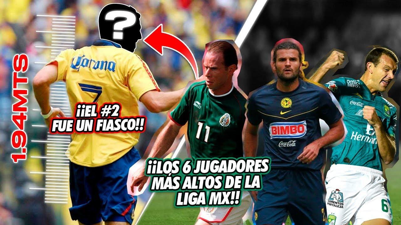 Los 6 jugadores MÁS ALTOS en la Liga MX ¡EL #2 FUE UN FIASCO!