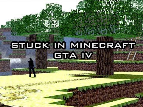 Stuck in Minecraft GTA IV