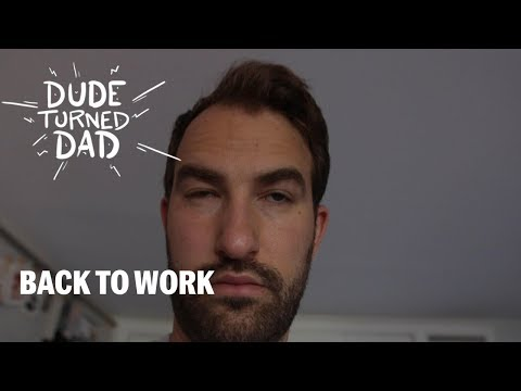 "Dude to Dad Episode Five: ""Back To Work"" - Fatherly"