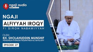 Download Ngaji Alfiyyah 'Iroqy (Sejarah Nabi Muhammad saw) | Episode 28 | Oleh KH. Sholahuddin Munshif