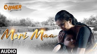 Full Audio: Meri Maa   CYPHER   Divya Jagdale   Sagar Pathak   Sonu Nigam   Bharat Kamal