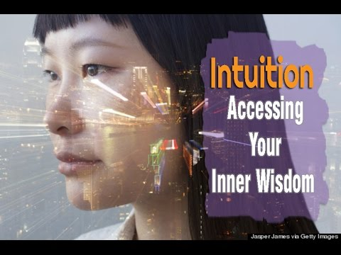 Intuition : Accessing Your Inner Wisdom