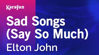 Karaoke Sad Songs (Say So Much) - Elton John *