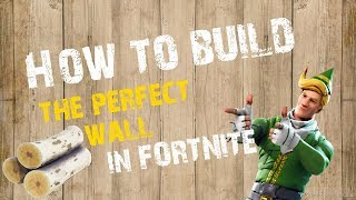 HOW TO BUILD THE PERFECT WALL IN FORTNITE!