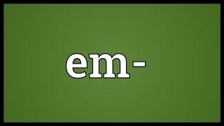Em- Meaning