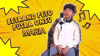 Download lagu BETRAND PETO PUTRA ONSU - MARIA ( COVER )