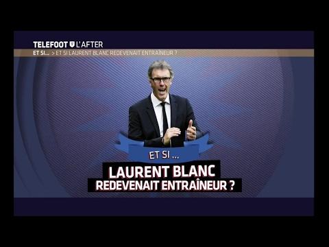 Et si... Laurent Blanc redevenait entraîneur ?