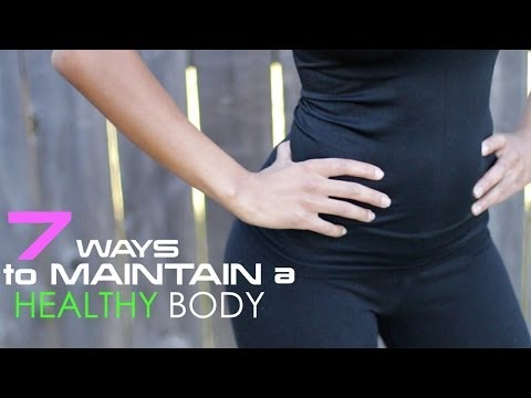 7 Ways to Maintain a Healthy Body