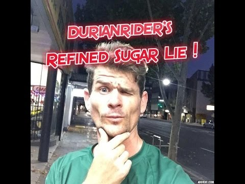 Durianrider's Refined Sugar Lie !