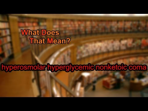 What does hyperosmolar hyperglycemic nonketoic coma mean?