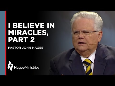 "John Hagee:  ""I Believe in Miracles, Part 2"""