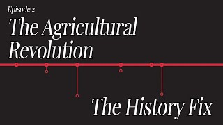 History Fix Ep2: The Agricultural Revolution
