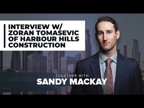 Sandy MacKay Interview with Zoran Tomasevic of Harbour Hills Construction Management