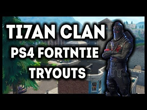 TI7AN Clan fortnite tryouts| PS4