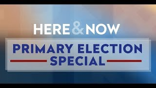 Here & Now Primary Election Special