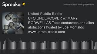 UFO UNDERCOVER w/ MARY RODWELL AS Topic contactees and alien abductions husted by Joe Montaldo www.u