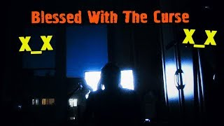 X_X | Blessed With The Curse