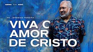 Praticando o amor de Cristo | Pr. Jeremias Pereira