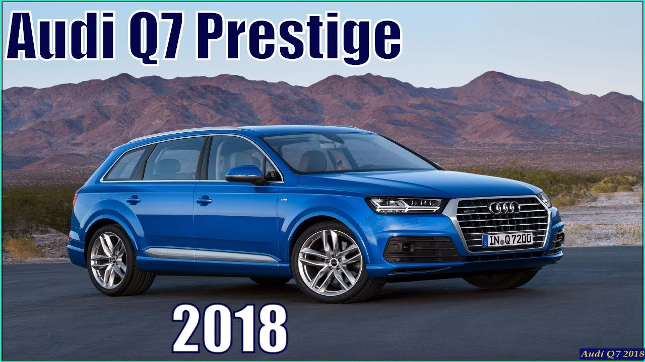 Audi Q7 2018 New Prestige In Depth Review Interior Exterior