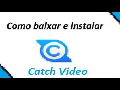 Como baixar e instalar o programa Catch Video de Graça!
