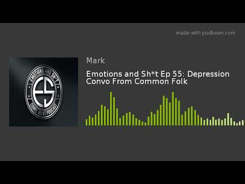 Emotions and Sh*t Ep 55: Depression Convo From Common Folk