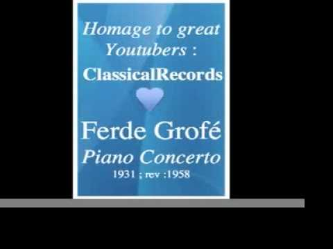 Ferde Grofé (1892-1972) : Piano Concerto (1931) - Homage to great Youtubers : ClassicalRecords