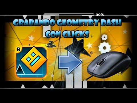 GRABANDO GEOMETRY DASH CON CLICKS / Primer Video Con Clicks / Geometry Dash 2.1 - Phantom