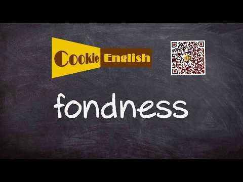 Fondness   Pronunciation, Paraphrase, Listen & Practice
